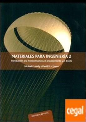 Materiales para ingeniería 2 . Introducción a la microestructura, el procesamiento y el diseño