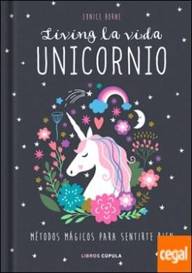 Living la vida unicornio . Métodos mágicos para sentirte bien