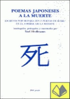 Poemas japoneses a la muerte . escritos por monjes Zen y poetas de Haiku en el umbral de la muerte por Hoffmann, Yoel