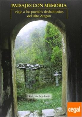 Paisajes con memoria . viaje a los pueblos deshabitados del Alto Aragón