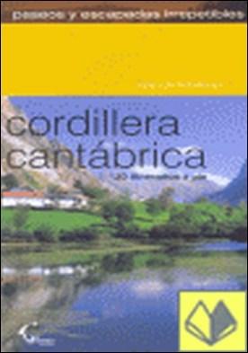 Paseos y escapadas irrepetibles por la Cordillera Cantábrica . 30 itinerarios a pie por Rodríguez Sánchez, José Luis