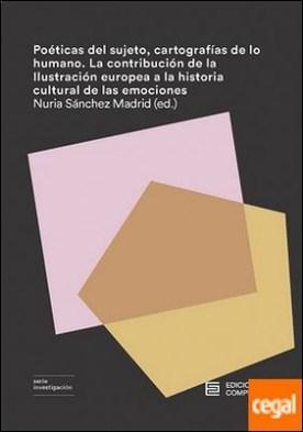 Poéticas del sujeto, cartografías de lo humano . La contribución de la Ilustración europea a la historia cultural de las emociones