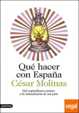 Qué hacer con España . Del capitalismo castizo a la refundación de un país