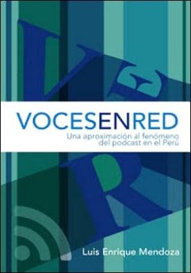 Voces en red: Una aproximación al fenómeno del podcast en el Perú por Luis Enrique Mendoza PDF