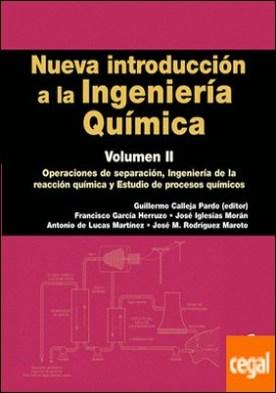 Nueva introducción a la Ingeniería Química . Operaciones de separado, Ingeniería de la reacción química y Estudio de procesos químicos