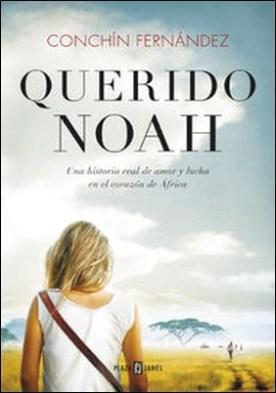 Querido Noah. Una historia real de amor y lucha en el corazón de África