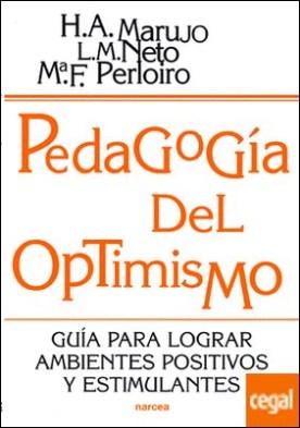 Pedagogía del optimismo . Guía para lograr ambientes positivos y estimulantes