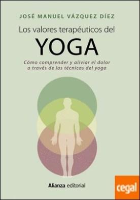 Los valores terapéuticos del yoga . Cómo comprender y aliviar el dolor a través de las técnicas del yoga
