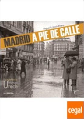 Madrid a pie de calle . fotografías de Manuel Urech por Urech Ribera, Miguel Ángel