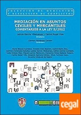 Mediación en asuntos civiles y mercantiles . Comentarios a la Ley 5/2012