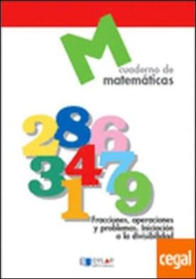 MATEMATICAS 16 - Fracciones, operaciones y problemas. Iniciación a la divisibilidad por Proyecto Educativo Faro