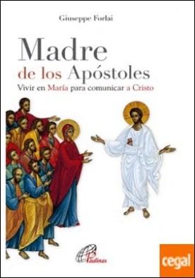 Madre de los Apóstoles . Vivir en María para comunicar a Cristo