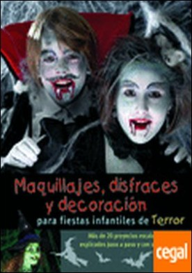 Maquillajes, disfraces y decoración para fiestas infantiles de terror . Más de 20 proyectos escalofriantes explicados paso a paso y con sus patrones por Fischer, Uta PDF