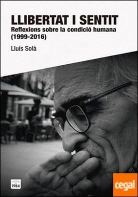 Llibertat i sentit . Reflexions sobre la condició humana (1999-2016)