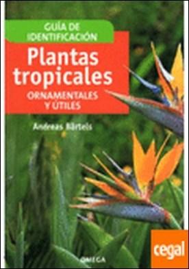 PLANTAS TROPICALES ORNAMENTALES Y UTILES . Ornamentales y útiles