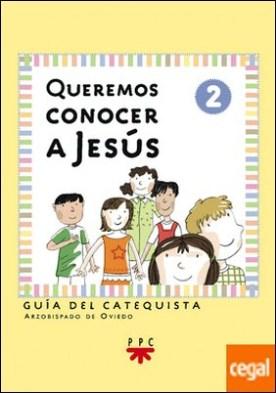 Queremos conocer a Jesús: iniciación cristiana de niños 2. Guía . Inicoiación cristiana de niños