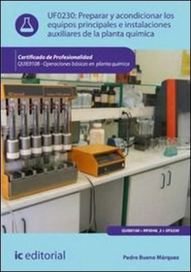 Preparar y acondicionar los equipos principales e instalaciones auxiliares de la planta química