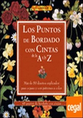 LOS PUNTOS DE BORDADO CON CINTAS DE LA A A LA Z . ...DE LA A A LA Z/MAS DE 50 DISEÑOS EXPLICADOS PASO A PASO Y CON PATRONES A COLO por VV.AA PDF