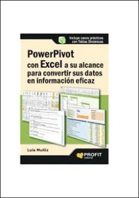 Powerpivot con excel a su alcance para convertir sus datos en informaciï¿1⁄2n eficaz: Casos prï¿1⁄2cticos con tablas dinï¿1⁄2micas