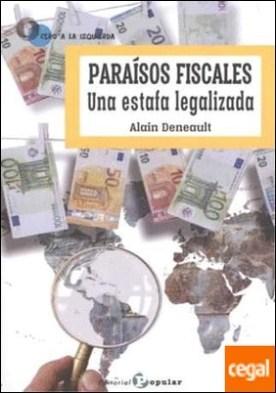 Paraísos fiscales . Una estafa legalizada