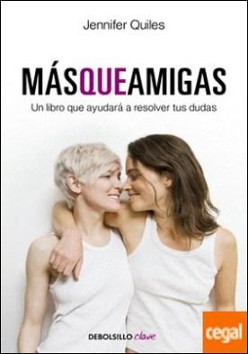 Más que amigas . Un libro que ayudará a resolver tus dudas por Quiles, Jennifer PDF