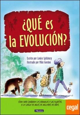 ¿Qué es la evolución? . Cómo han cambiado los animales y las plantas a lo largo de miles de millones de años