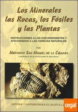 Los Minerales, Las Rocas, Los Fósiles Y Las Plantas: Instrucciones A Los Excursionistas Y Aficionado . instrucciones a los excursionistas y aficionados a las ciencias naturales