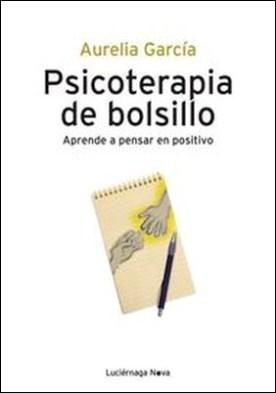 Psicoterapia de bolsillo. Aprende a pensar en positivo por Aurélia García García