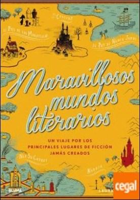 Maravillosos mundos literarios . Un viaje por los principales lugares de ficción jamás creados