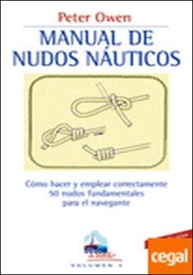 MANUAL DE NUDOS NÁUTICOS . COMO HACER Y EMPLEAR CORRECTAMENTE 50 NUDOS FUNDAMENTALES PARA EL NAVEGANTE