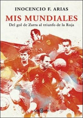 Mis mundiales. Del gol de Zarra al triunfo de la Roja