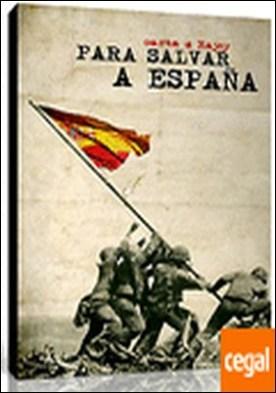 Para salvar a España . carta a Rajoy