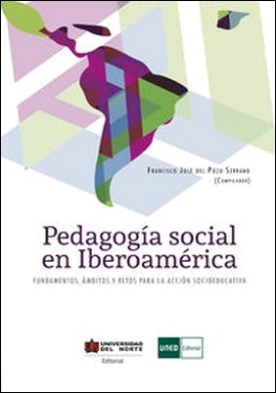 Pedagogía social en Iberoamérica y en Colombia. Fundamentos, ámbitos y retos para la acción socioeducativa por Desconocido
