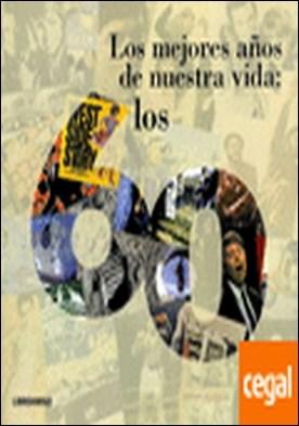 Mejores años de nuestra vida, los 60, los . Un libro que transportará a una década inolvidable por Escamilla, David