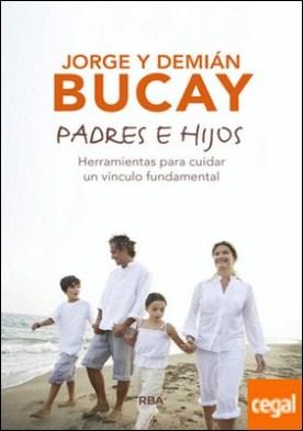 Padres e hijos . Herramientas para cuidar un vínculo fundamental por BUCAY, DEMIAN PDF