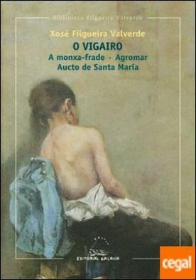 O Vigairo / A monxa-frade / Agromar / Aucto de Santa María por Filgueira Valverde, Xosé PDF