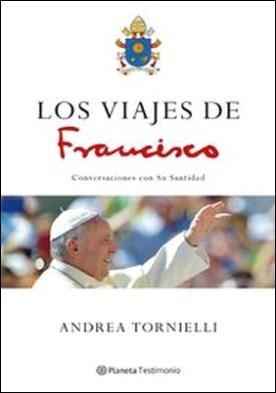 Los viajes de Francisco. Conversaciones con Su Santidad