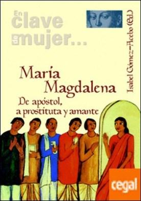 María Magdalena . De apóstol, a prostituta y amante