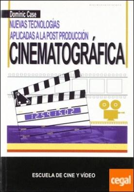 Nuevas tecnologías aplicadas a la postproducción cinematográfica por Case, Dominic PDF