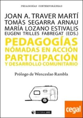 Pedagogías nómadas en acción . Participación y desarrollo comunitario por Traver Martí, Joan A. PDF
