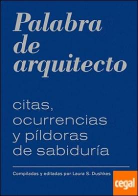 Palabra de arquitecto . Citas, ocurrencias y píldoras de sabiduría