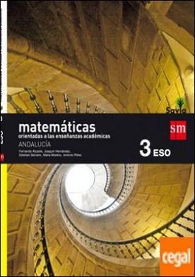 Matemáticas orientadas a las enseñanzas académicas. 3 ESO. Savia. Andalucía