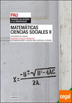 Matemáticas aplicadas a las Ciencias Sociales II. Universidades de Andalucía . Exámenes oficiales resueltos. Recomendaciones y ayudas para superar la prueba