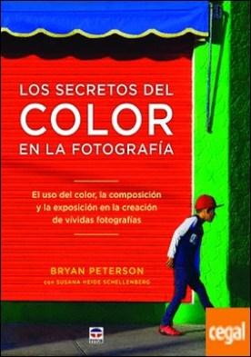 Los secretos del color en la fotografía . El uso del color, la composición y la exposiciónen la creación de vívidas fotografías