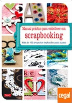 Manual práctico para embellecer con scrapbooking . Más de 100 proyectos explicados paso a paso