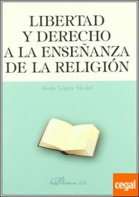 Libertad y derecho a la enseñanza de la religión por López Medel, Jesús PDF
