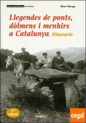 _Llegendes de ponts, d�lmens i menhirs a Catalunya. Itineraris