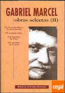 Obras selectas de Gabriel Marcel. II: De la negación a la invocación. El mundo r