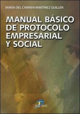 Manual básico de protocolo empresarial y social por María Del Carmen, Martínez Guillén PDF