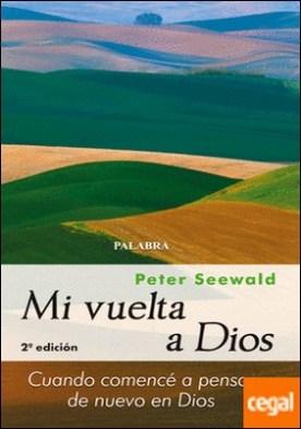 Mi vuelta a Dios . Cuando comencé a pensar de nuevo en Dios por Seewald, Peter